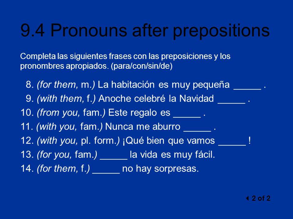 9.4 Pronouns after prepositions Completa las siguientes frases con las preposiciones y los pronombres apropiados. (para/con/sin/de) 8. (for them, m.)