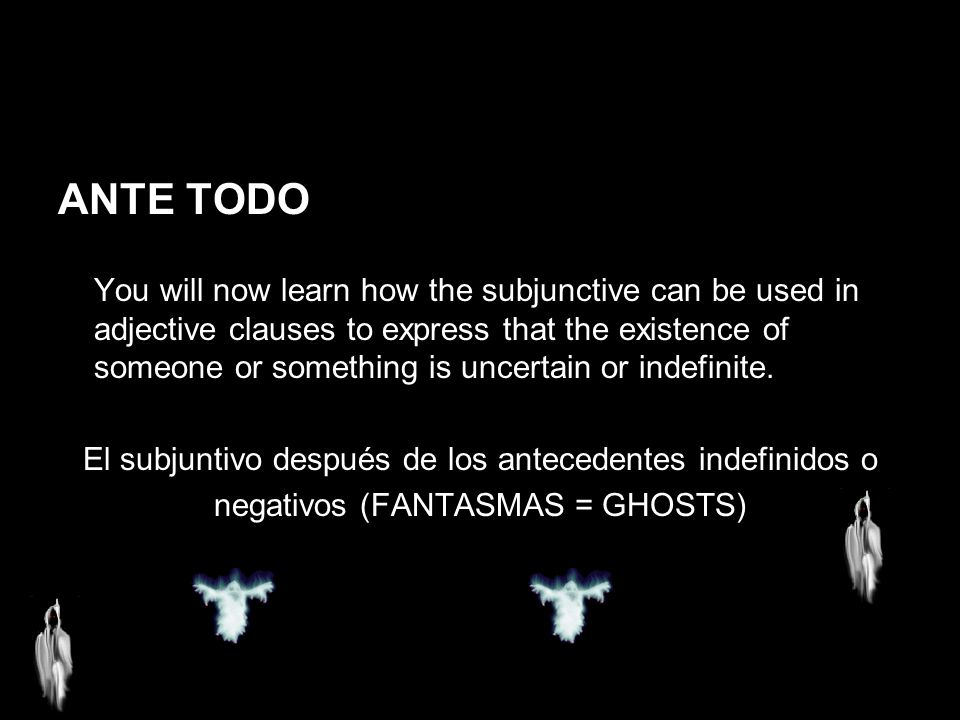 14.1 The subjunctive in adjective clauses ANTE TODO You will now learn how the subjunctive can be used in adjective clauses to express that the existe