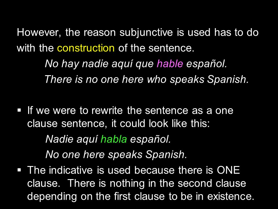 14.1 The subjunctive in adjective clauses However, the reason subjunctive is used has to do with the construction of the sentence. No hay nadie aquí q