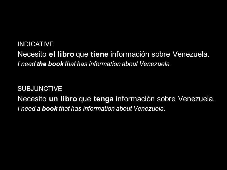 14.1 The subjunctive in adjective clauses INDICATIVE Necesito el libro que tiene información sobre Venezuela. I need the book that has information abo
