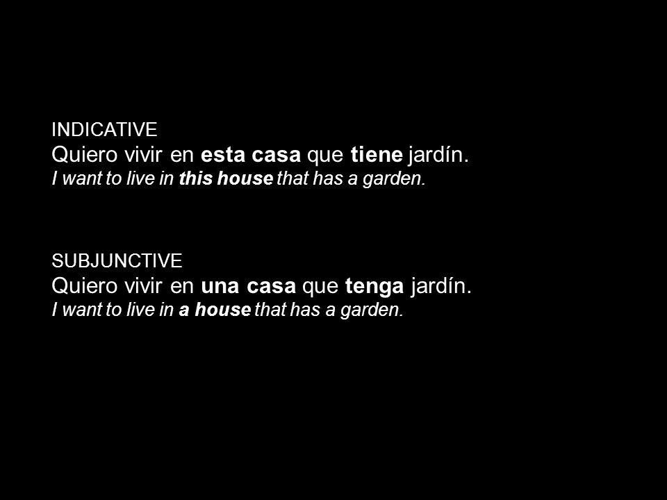 14.1 The subjunctive in adjective clauses INDICATIVE Quiero vivir en esta casa que tiene jardín. I want to live in this house that has a garden. SUBJU