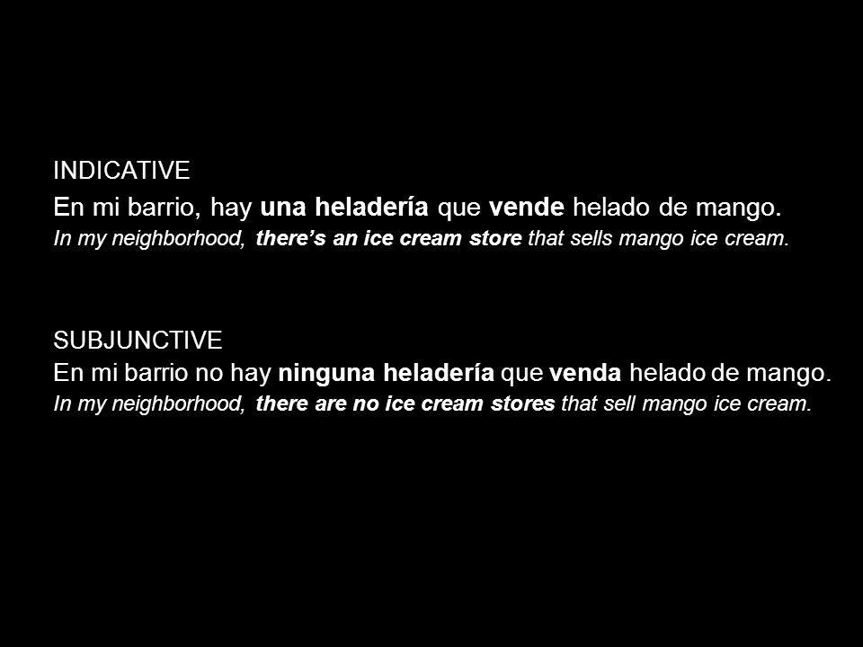 14.1 The subjunctive in adjective clauses INDICATIVE En mi barrio, hay una heladería que vende helado de mango. In my neighborhood, theres an ice crea