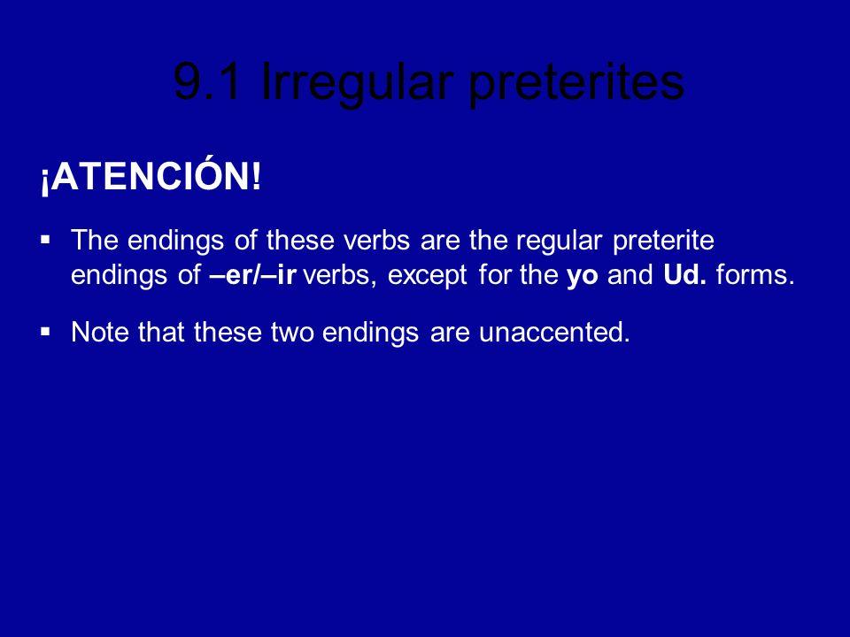 9.1 Irregular preterites ¡ATENCIÓN.Most verbs that end in –cir are j-stem verbs in the preterite.