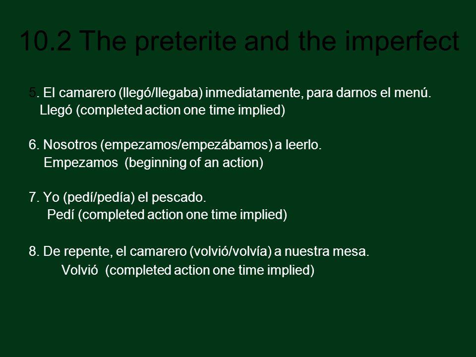 10.2 The preterite and the imperfect 9.Y nos (dio/daba) una mala noticia.