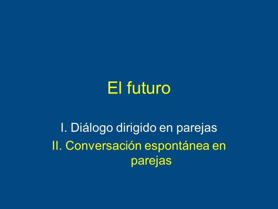 El futuro I. Diálogo dirigido en parejas II. Conversación espontánea en parejas