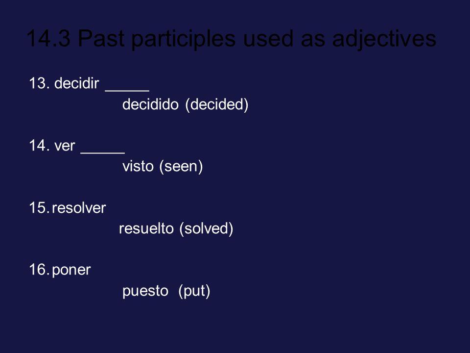 14.3 Past participles used as adjectives 13.decidir _____ decidido (decided) 14.