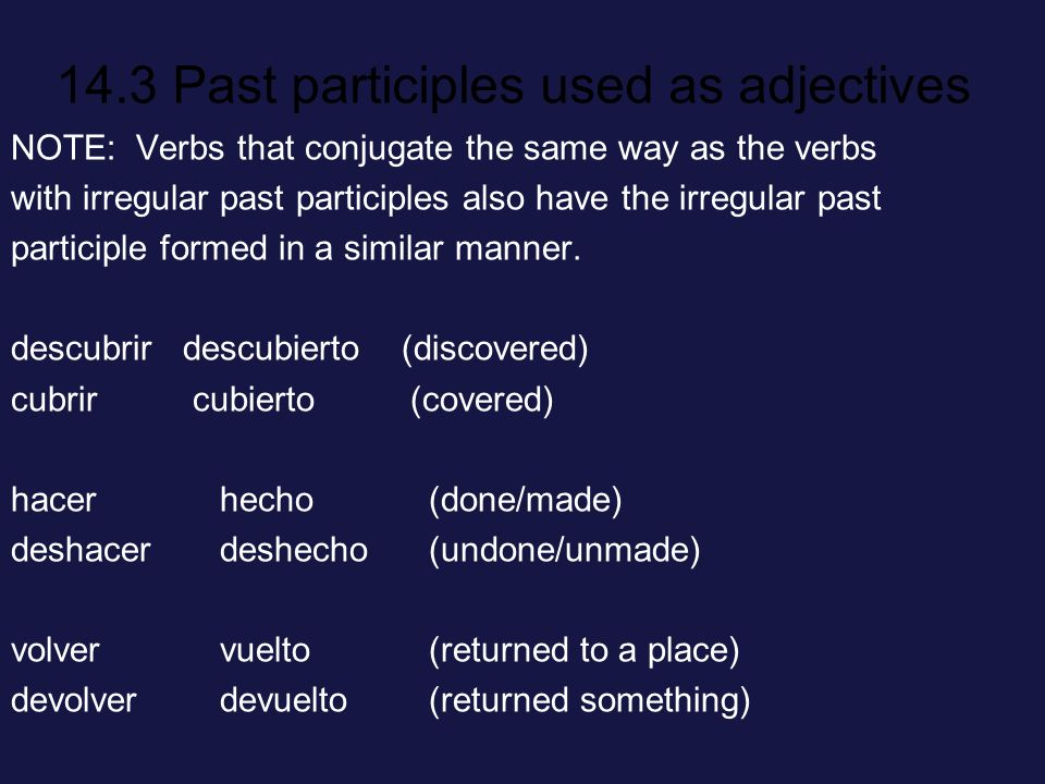 14.3 Past participles used as adjectives In Spanish, as in English, past participles can be used as adjectives.