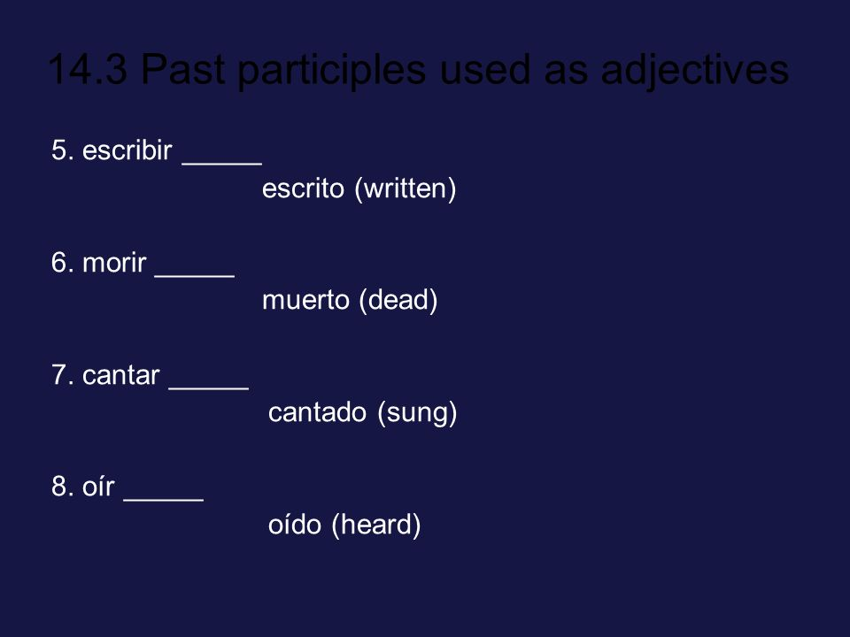 14.3 Past participles used as adjectives 9.traer _____ traído (brought) 10.