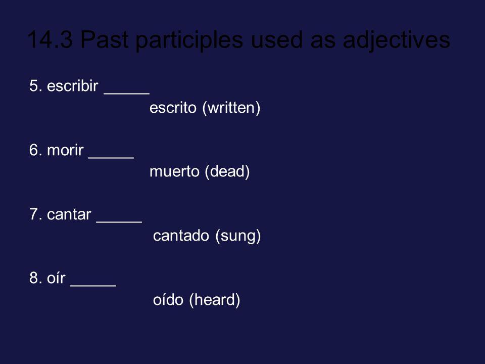 14.3 Past participles used as adjectives 5.escribir _____ escrito (written) 6.