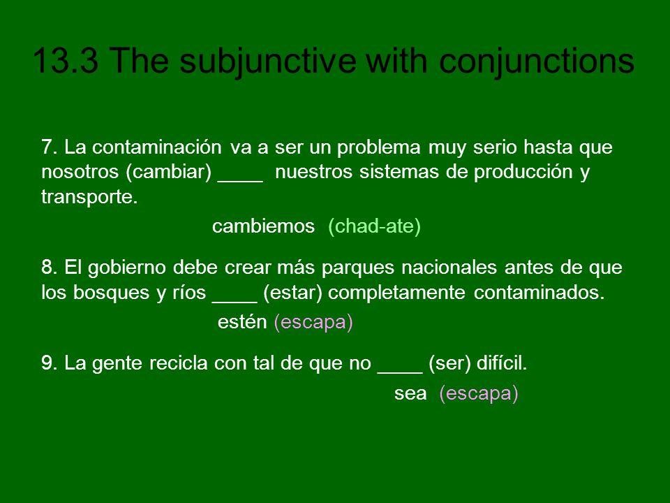 13.3 The subjunctive with conjunctions 7. La contaminación va a ser un problema muy serio hasta que nosotros (cambiar) ____ nuestros sistemas de produ
