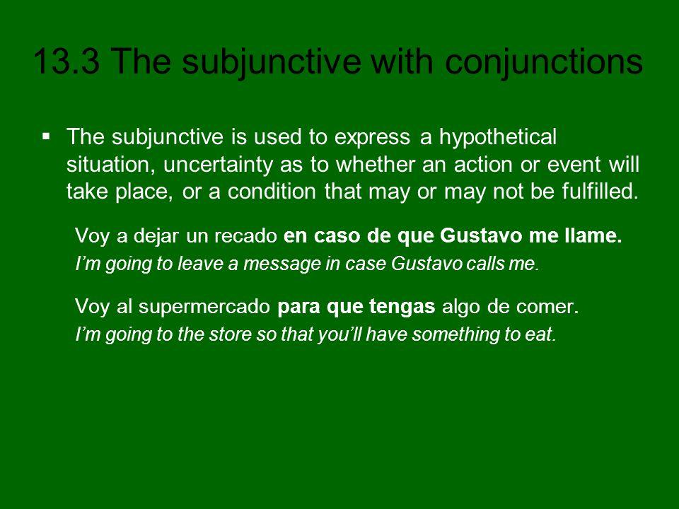 13.3 The subjunctive with conjunctions Algunos animales van a morir a menos que haya leyes para protegerlos.