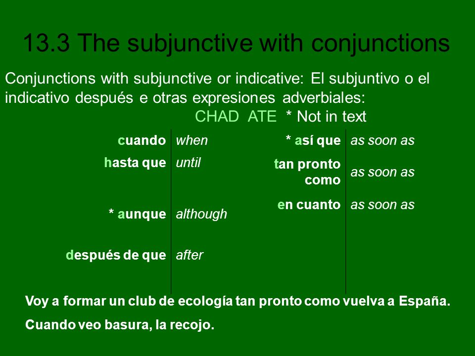 13.3 The subjunctive with conjunctions Conjunctions with subjunctive or indicative: El subjuntivo o el indicativo después e otras expresiones adverbia