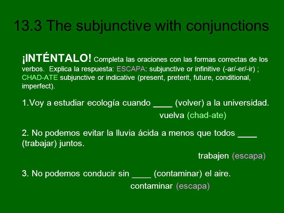 13.3 The subjunctive with conjunctions ¡INTÉNTALO! Completa las oraciones con las formas correctas de los verbos. Explica la respuesta: ESCAPA: subjun