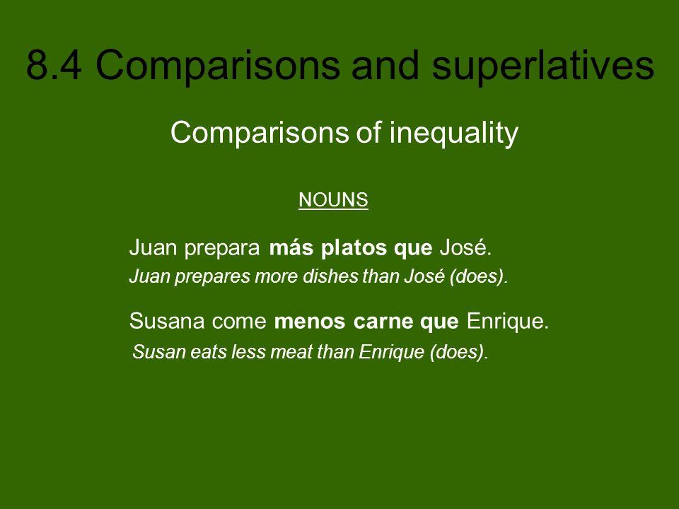 8.4 Comparisons and superlatives NOUNS Juan prepara más platos que José. Juan prepares more dishes than José (does). Susana come menos carne que Enriq