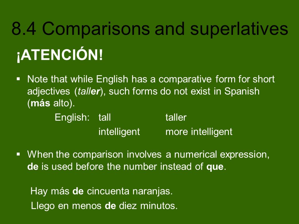 8.4 Comparisons and superlatives With verbs, the following construction is used to make comparisons of inequality: [ verb ] + más/menos que Mis hermanos comen más que yo.