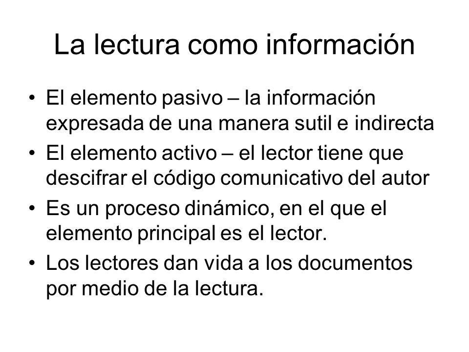 La lectura como información El elemento pasivo – la información expresada de una manera sutil e indirecta El elemento activo – el lector tiene que des