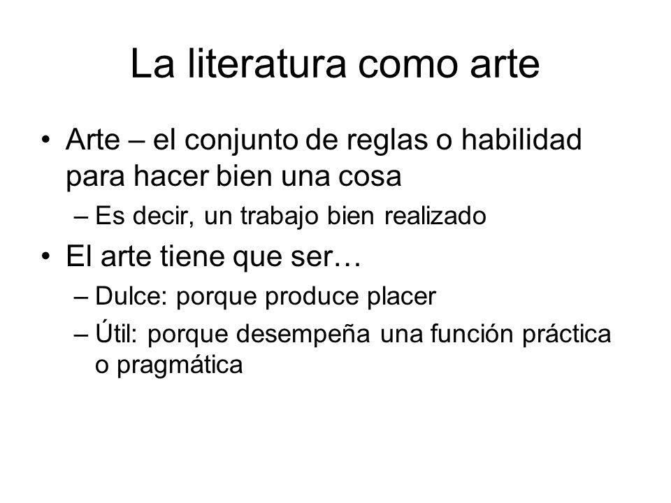 La literatura como arte Arte – el conjunto de reglas o habilidad para hacer bien una cosa –Es decir, un trabajo bien realizado El arte tiene que ser…