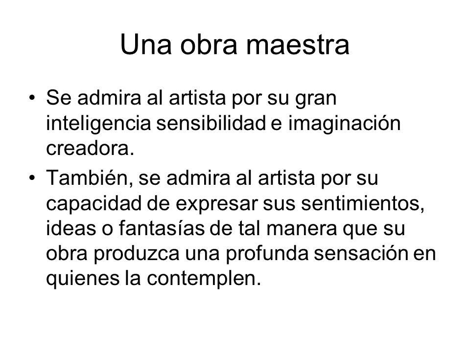 Una obra maestra Se admira al artista por su gran inteligencia sensibilidad e imaginación creadora. También, se admira al artista por su capacidad de