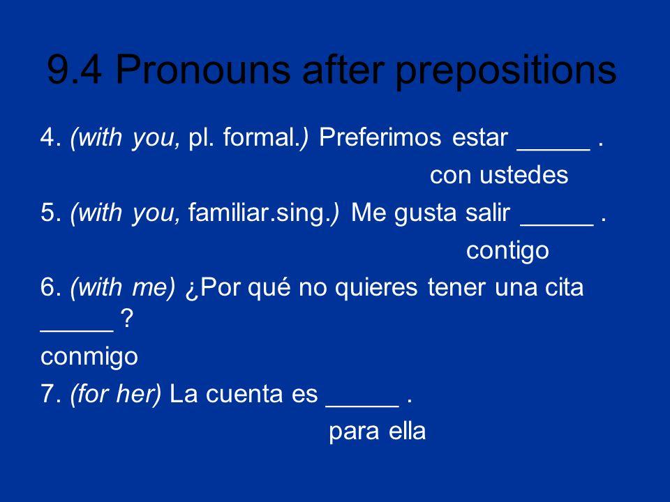 9.4 Pronouns after prepositions Completa las siguientes frases con las preposiciones y los pronombres apropiados.