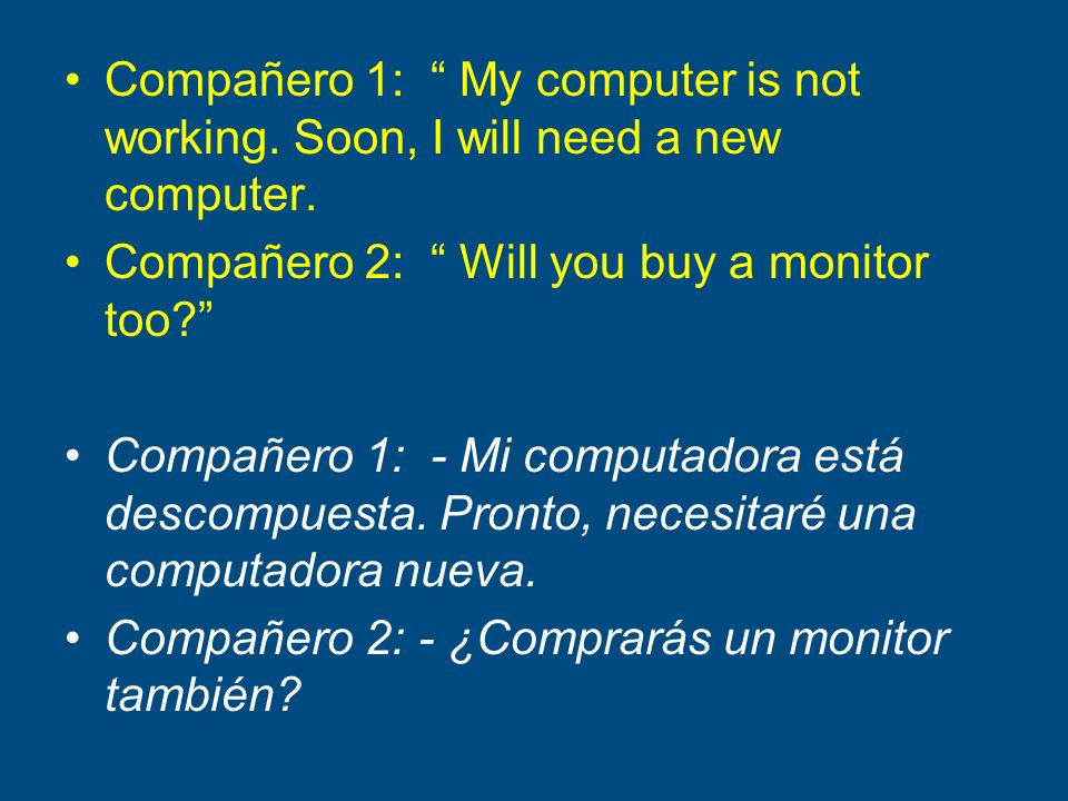 Compañero 1: Yes, and I will buy a keyboard.Compañero 2: I wonder if it will cost you much money.