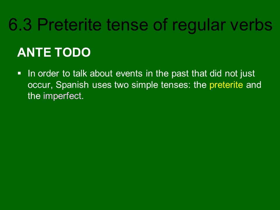 6.3 Preterite tense of regular verbs The imperfect tense is used to express circumstances, descriptions, and uncountable actions in the past: –to describe in the past The car was red.