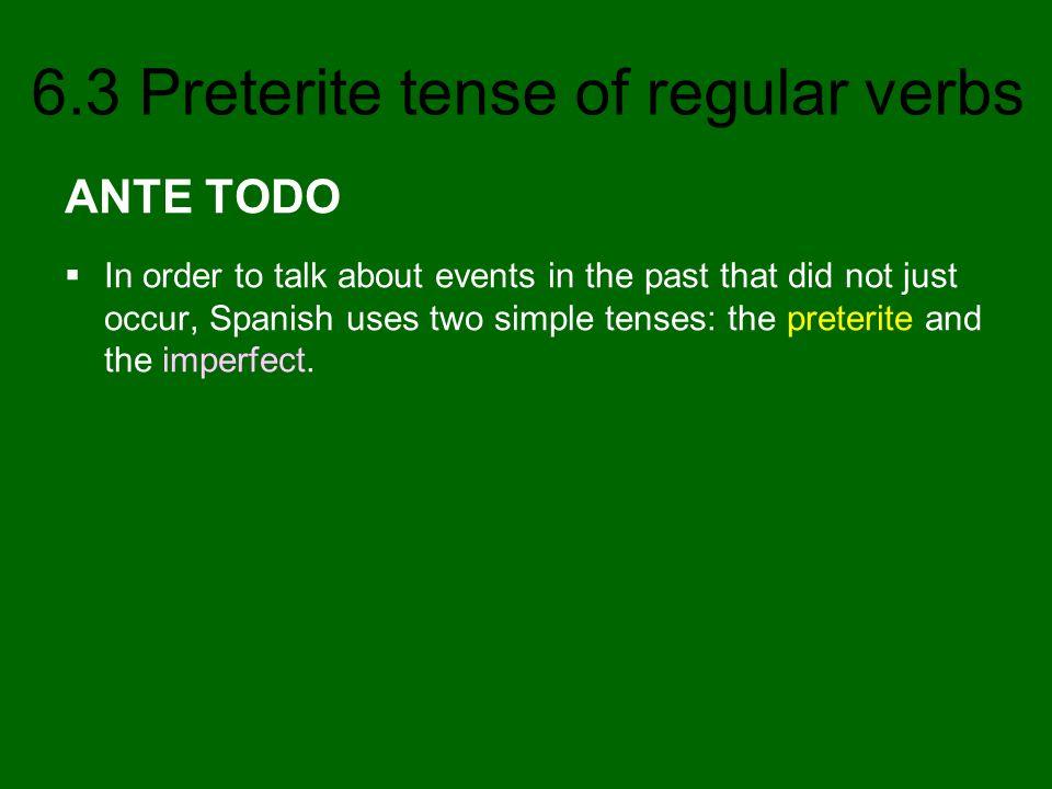 6.3 Preterite tense of regular verbs Three other verbs creer, leer, and oír have spelling changes in the preterite.