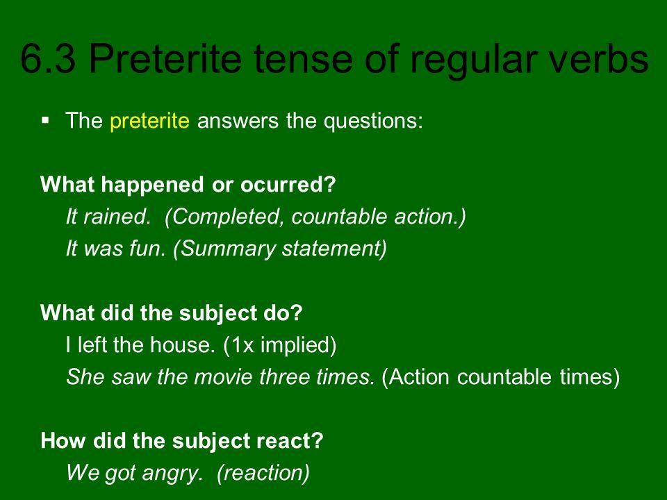 6.3 Preterite tense of regular verbs How does the preterite tense translate into English.