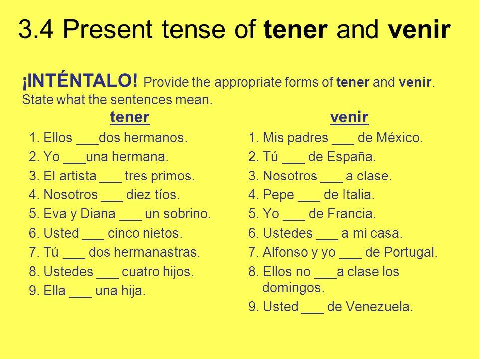 3.4 Present tense of tener and venir tener 1.Ellos ___dos hermanos.