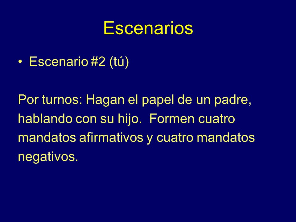 Escenarios Escenario #2 (tú) Por turnos: Hagan el papel de un padre, hablando con su hijo.