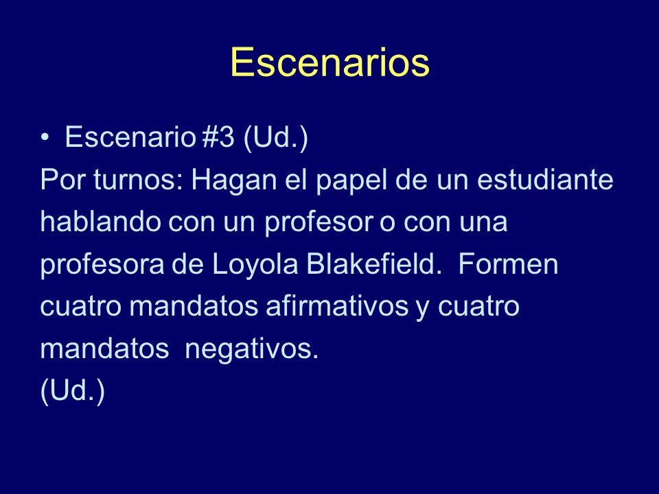 Escenarios Escenario #3 (Ud.) Por turnos: Hagan el papel de un estudiante hablando con un profesor o con una profesora de Loyola Blakefield. Formen cu