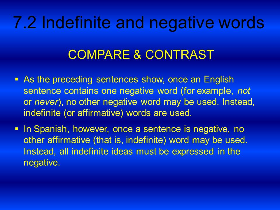 7.2 Indefinite and negative words As the preceding sentences show, once an English sentence contains one negative word (for example, not or never), no