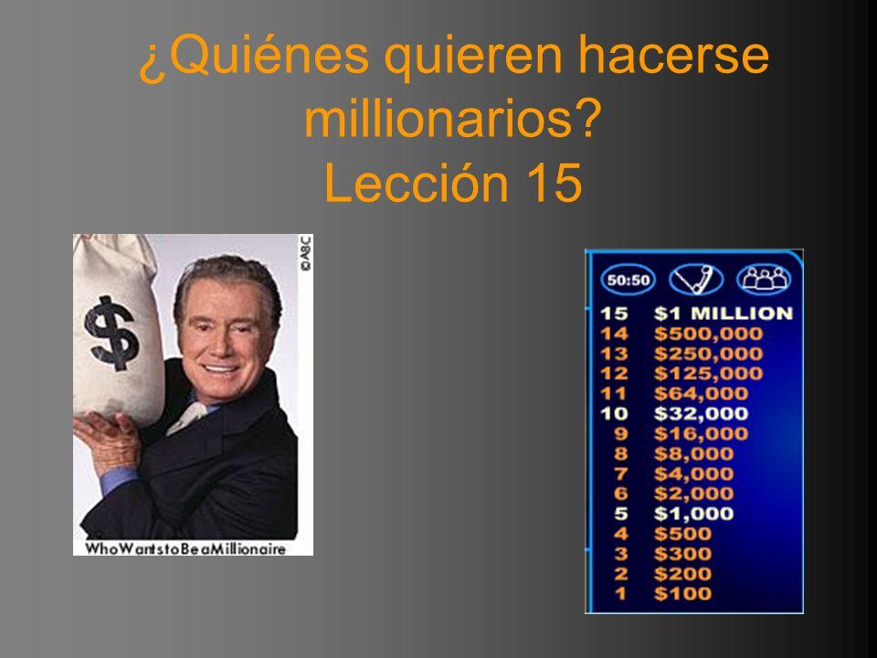 ¿Quiénes quieren hacerse millionarios? Lección 15