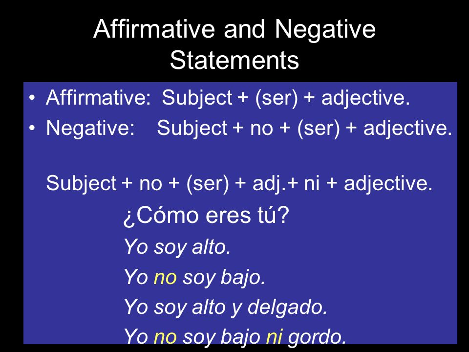 Affirmative and Negative Statements Affirmative: Subject + (ser) + adjective.