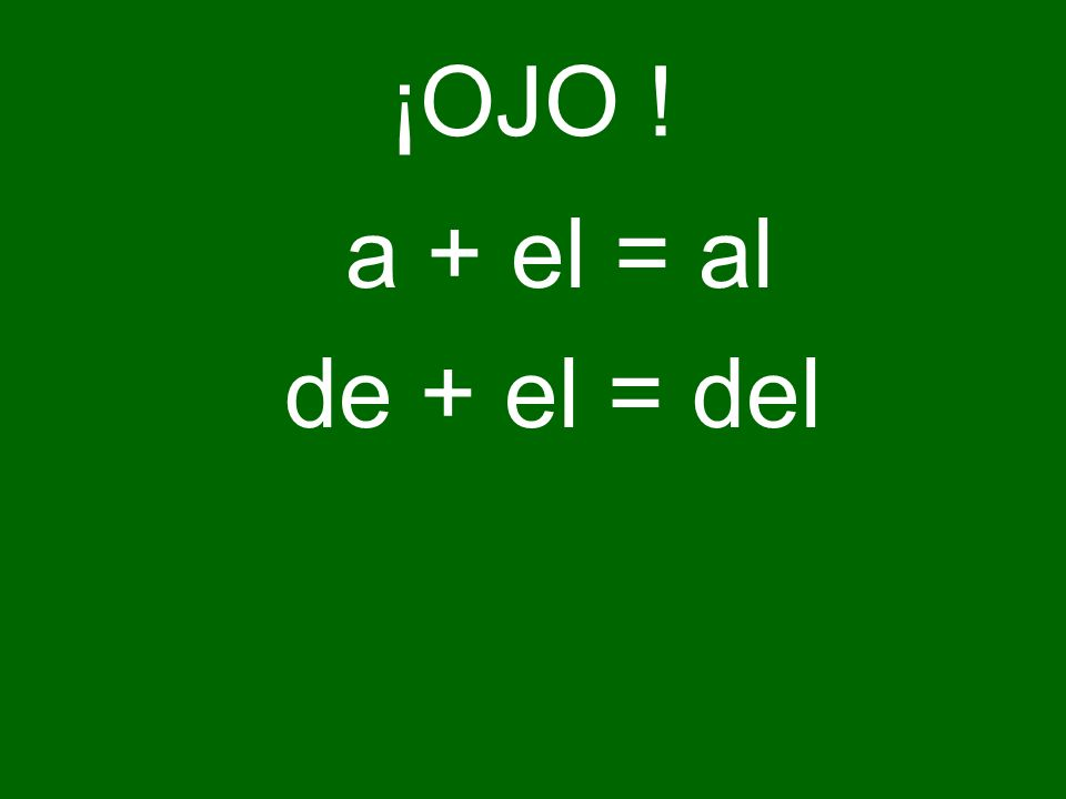 ¡OJO ! a + el = al de + el = del