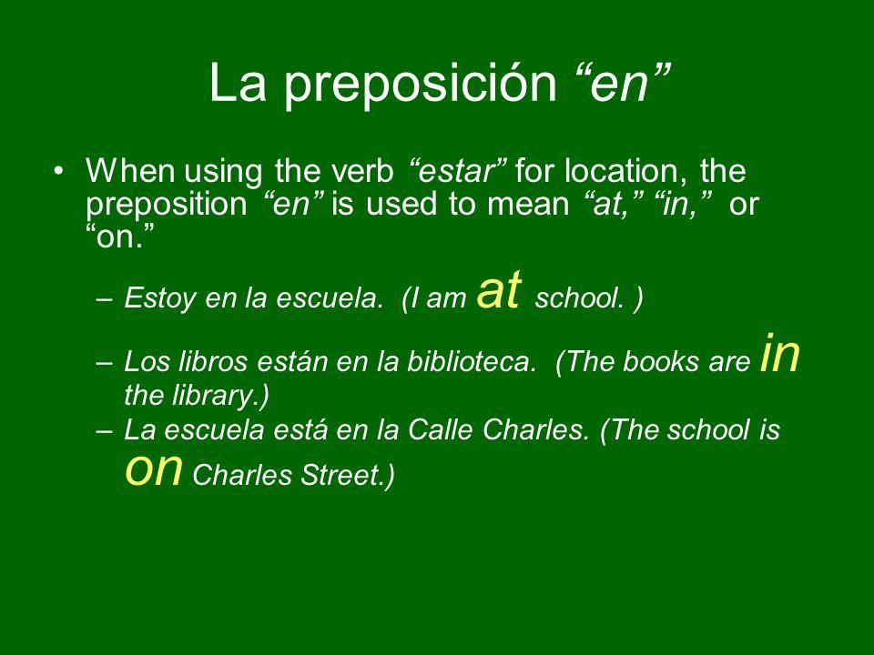 La preposición en When using the verb estar for location, the preposition en is used to mean at, in, or on.