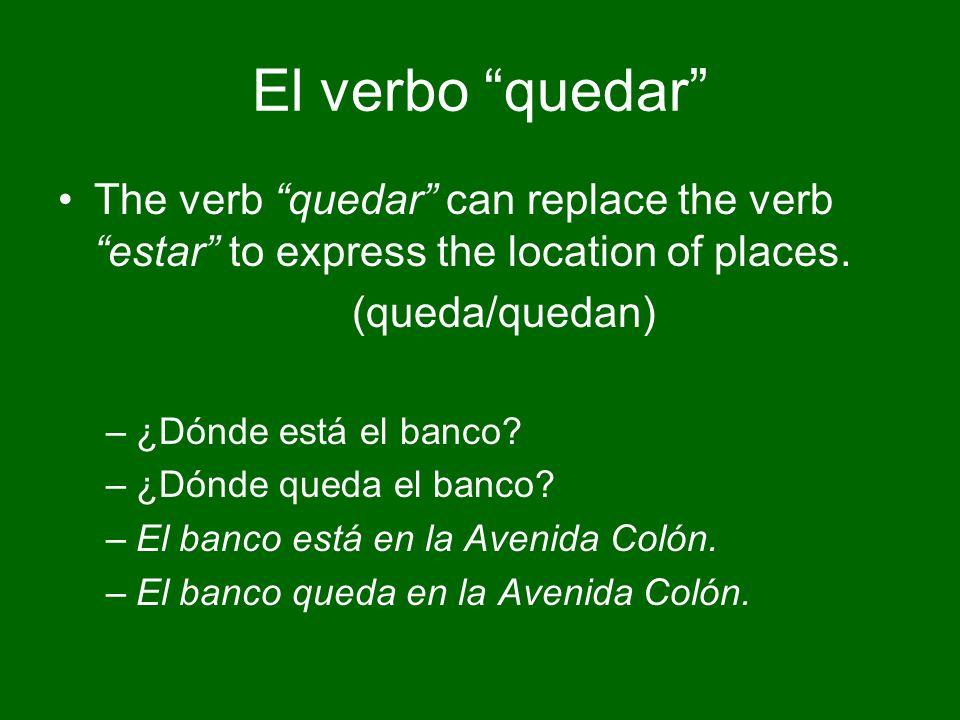 El verbo quedar The verb quedar can replace the verb estar to express the location of places.