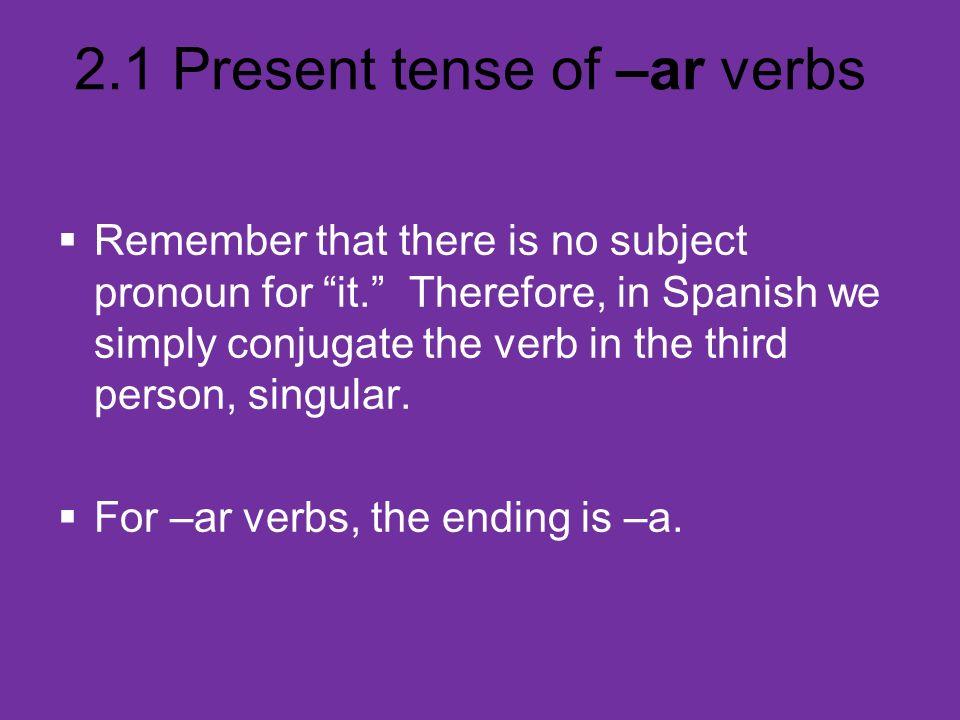 2.1 Present tense of –ar verbs Present tense of estudiar nosotros/as estudiamos we study vosotros/as estudiáis you study (fam.) Uds.