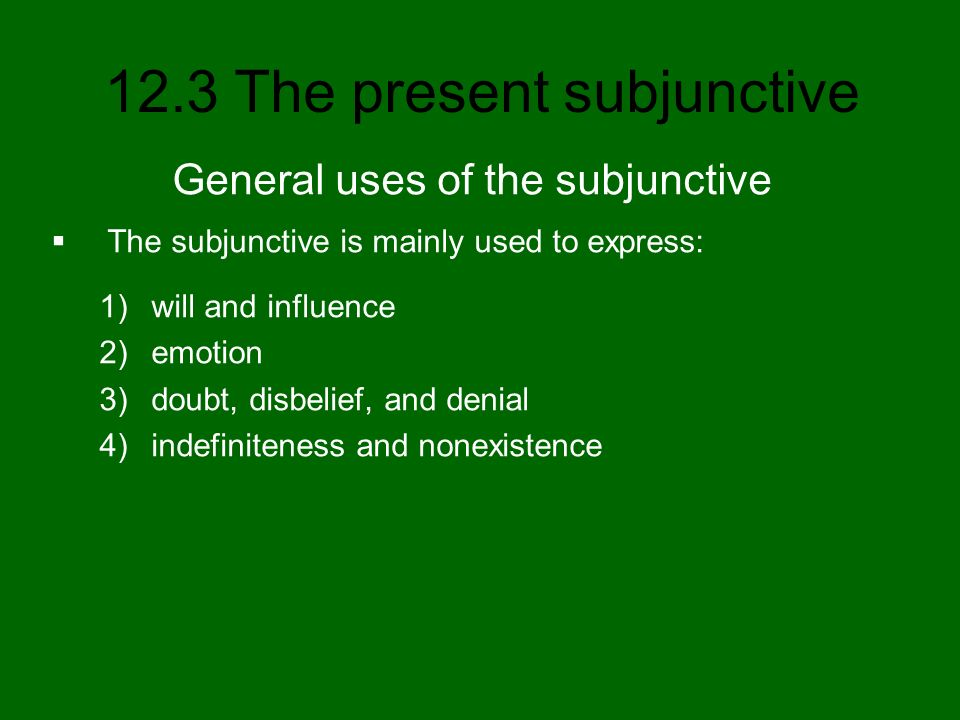 12.3 The present subjunctive The subjunctive is most often used in sentences that consist of a main clause and a subordinate clause.