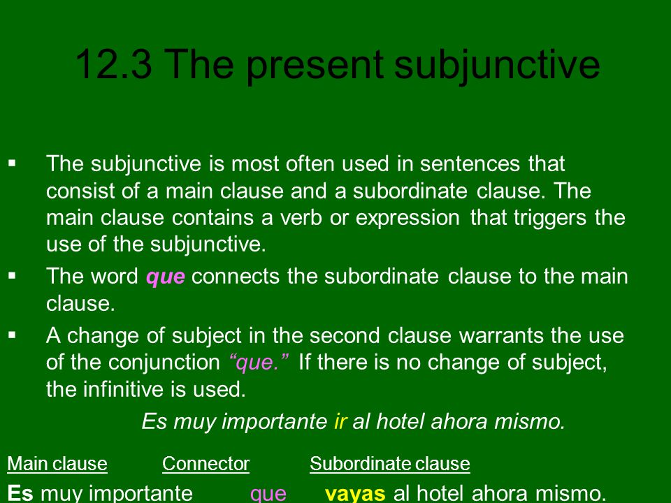 12.3 The present subjunctive These impersonal expressions are always followed by clauses in the subjunctive because they are expressions of will that trigger the subjunctive when the subject changes.