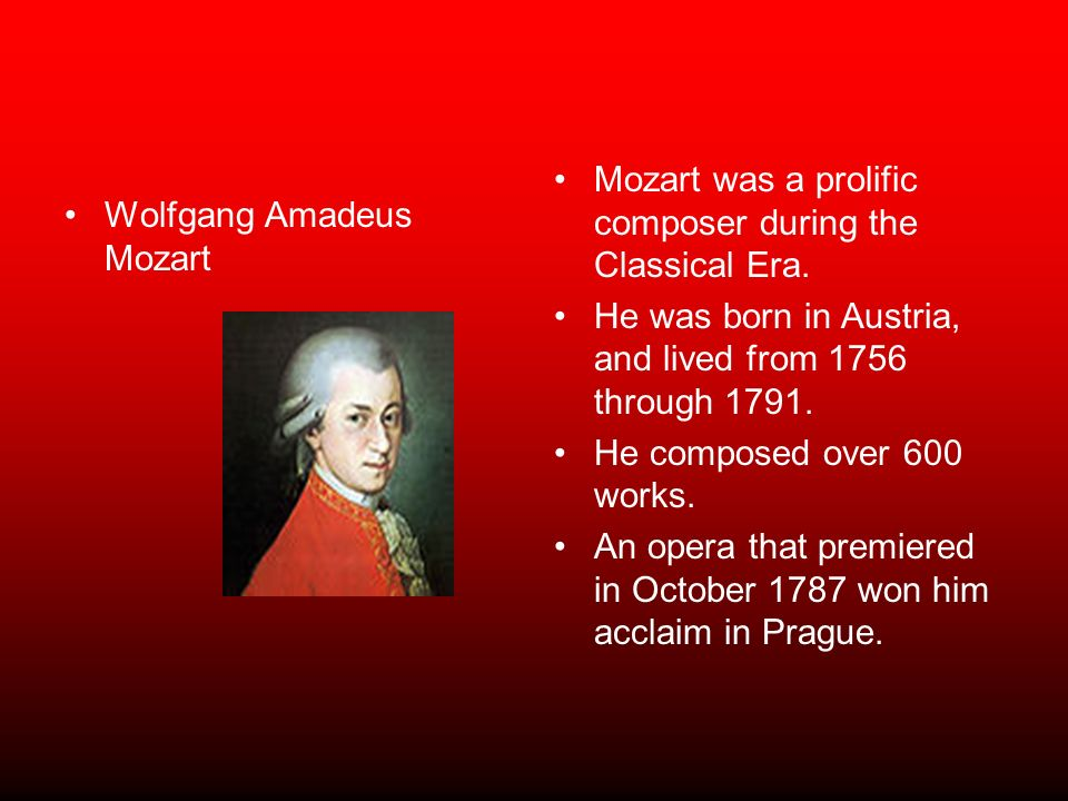 Wolfgang Amadeus Mozart Mozart was a prolific composer during the Classical Era.