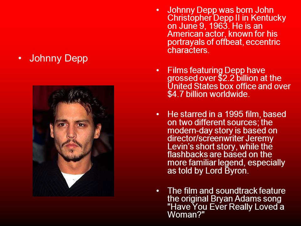 Johnny Depp Johnny Depp was born John Christopher Depp II in Kentucky on June 9, 1963.