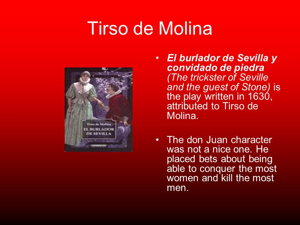 Tirso de Molina El burlador de Sevilla y convidado de piedra (The trickster of Seville and the guest of Stone) is the play written in 1630, attributed