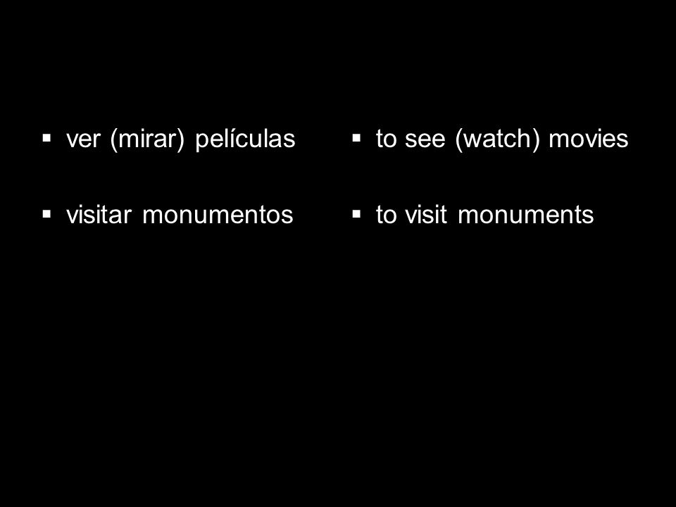 4.1 Present tense of ir ver (mirar) películas visitar monumentos to see (watch) movies to visit monuments