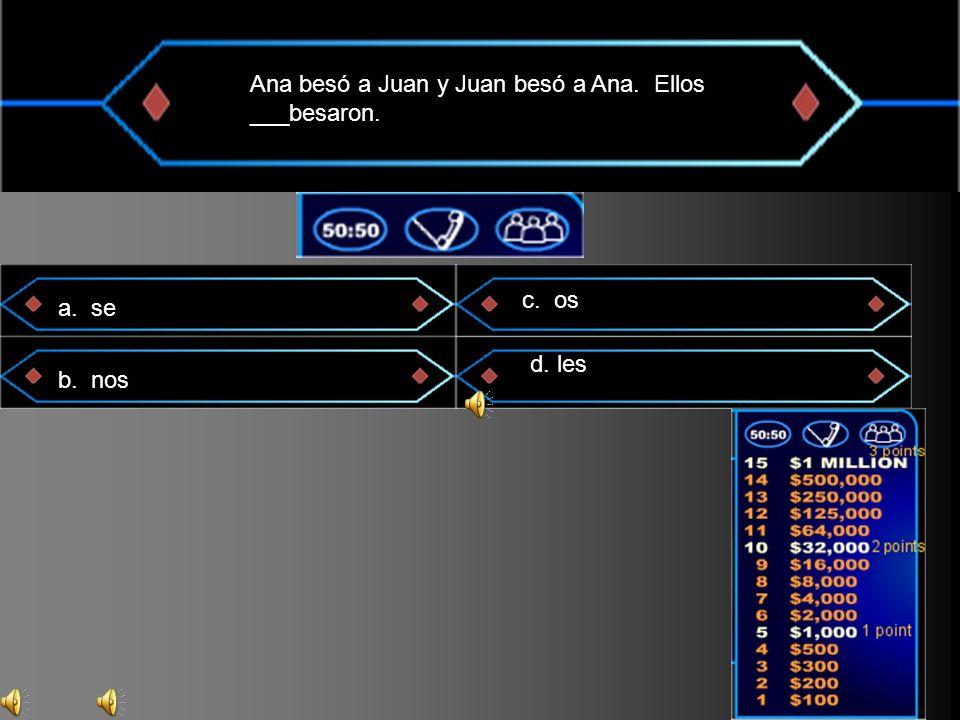 Ana besó a Juan y Juan besó a Ana. Ellos ___besaron. a. se b. nos c. os d. les