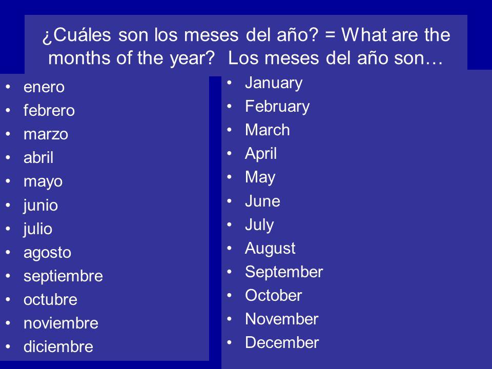 ¿Cuáles son los meses del año? = What are the months of the year? Los meses del año son… enero febrero marzo abril mayo junio julio agosto septiembre