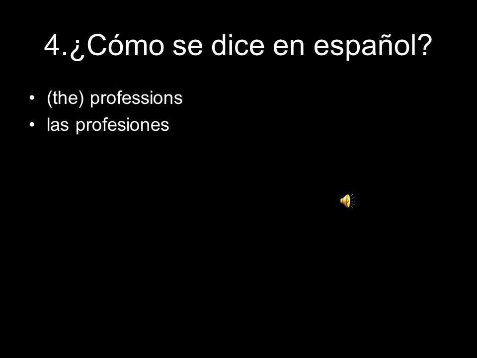 4.¿Cómo se dice en español? (the) professions las profesiones