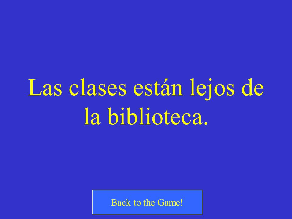 ¿Cómo se dice? The classes are far from the library.