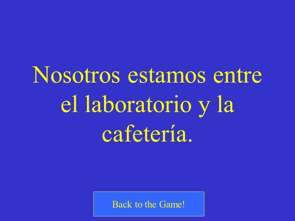 ¿Cómo se dice? We are in between the laboratory and the cafeteria.