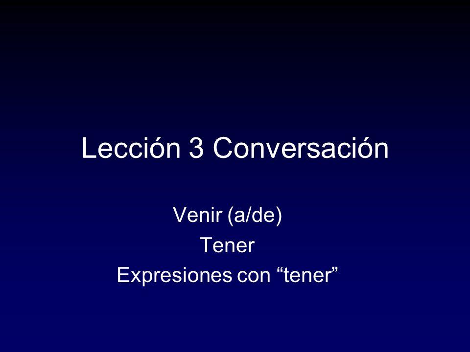 Lección 3 Conversación Venir (a/de) Tener Expresiones con tener