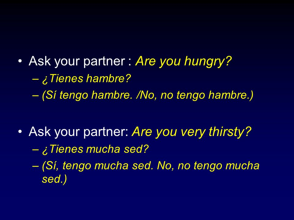 Ask your partner : Are you all cold.–¿Tienen frío Uds..